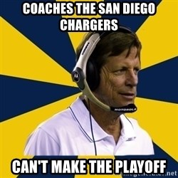 Idiot Football Coach - COACHES THE SAN DIEGO CHARGERS  CAN'T MAKE THE PLAYOFF