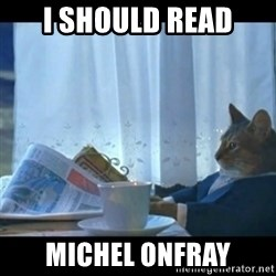 Thinking Cat - I should read Michel onfray