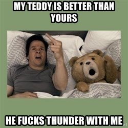 Ted Movie - my teddy is better than yours he fucks thunder with me