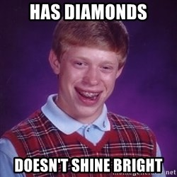 Bad Luck Brian - has diamonds doesn't shine bright