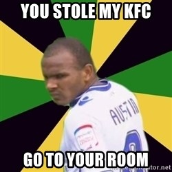 Rodolph Austin - You stole my kfc GO TO YOUR ROOM