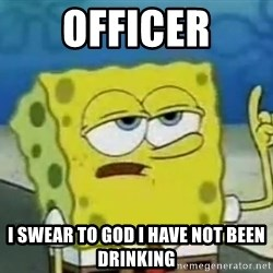 Tough Spongebob - Officer i swear to god i have not been drinking