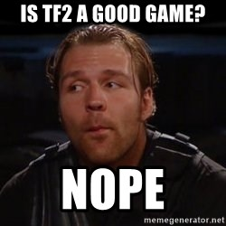 dean ambrose nope  - Is tF2 a good game? Nope