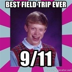 brian bad news - Best field trip ever 9/11
