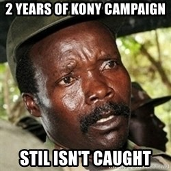 Kody funny - 2 YEARS OF KONY CAMPAIGN  STIL ISN'T CAUGHT