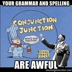 Grammar Nazi - your grammar and spelling are awful