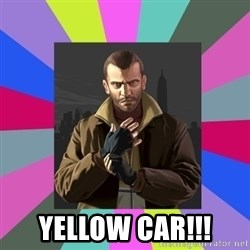 Niko Bellic -  YELLOW CAR!!!