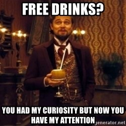 Django Unchained Attention - Free drinks? you had my curiosity but now you have my attention