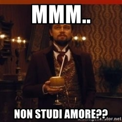 you had my curiosity dicaprio - MMM.. NON STUDI AMORE??
