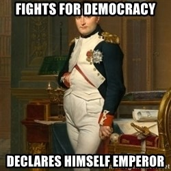 napoleon - Fights for democracy declares himself emperor