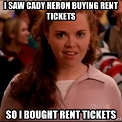 Mean Girls meme - I saw cady heron buying rent tickets So i bought rent tickets