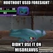 MISDREAVUS - Hoothoot used foresight didn't use it on misdreavus