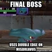MISDREAVUS - final boss uses double edge on misdreavus
