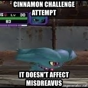 MISDREAVUS - Cinnamon Challenge Attempt it doesn't affect misdreavus