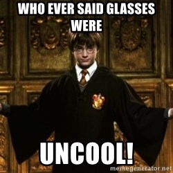Harry Potter Come At Me Bro - WHO EVER SAID GLASSES WERE  UNCOOL!