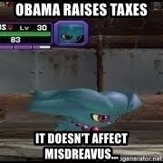 MISDREAVUS - Obama raises taxes It doesn't affect misdreavus...