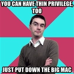 Privilege Denying Dude - You can have thin privilege, too just put down the Big Mac