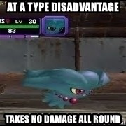 MISDREAVUS - At a type disadvantage Takes no damage all Round