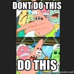 Pushing Patrick - dont do this do this