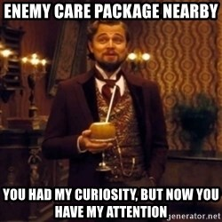 Django Unchained Attention - Enemy care package nearby you had my CURIOSITY, but now you have my attention