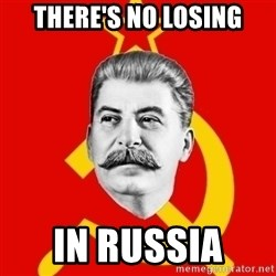 Stalin Says - THERE'S NO LOSING IN RUSSIA