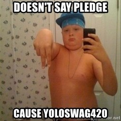 Swagmaster - Doesn't say pledge Cause yoloswag420