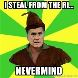 RomneyHood - I steal from the ri... nevermind