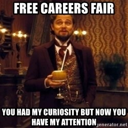 Django Unchained Attention - Free careers fair  you had my curiosity but now you have my attention