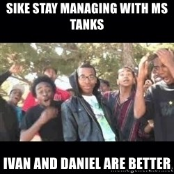 SIKED - SIke Stay managing with ms tanks   Ivan and Daniel are beTter