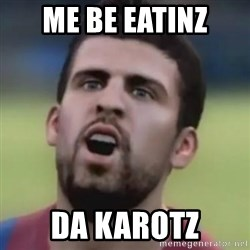 LOL PIQUE - Me be eatinz da karotz