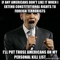 Expressive Obama - if any americans don't like it when i extend constitutional rights to foreign terrorists i'll put those americans on my personal kill list