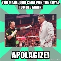 CM Punk Apologize! - You made john cena win the royal rumble again! Apolagize!