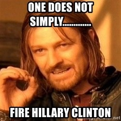 One Does Not Simply - one does not simply............. fire hillary clinton