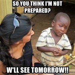 skeptical black kid - SO YOU THINK I'M NOT PREPARED? W'LL SEE TOMORROW!!
