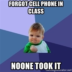 Success Kid - forgot cell phone in class noone took it