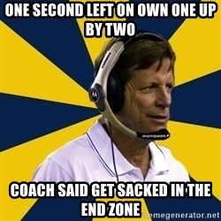 Idiot Football Coach - ONE SECOND LEFT ON OWN ONE UP BY TWO COACH SAID GET SACKED IN THE END ZONE