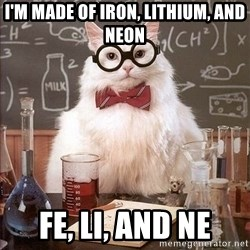 Chemistry Cat - i'm made of iron, lithium, and neon FE, li, and ne