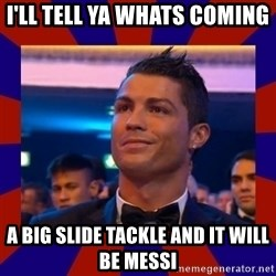 CR177 - I'LL TELL YA WHATS COMING  A BIG SLIDE TACKLE AND IT WILL BE MESSI