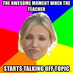 The Best Teacher - the awesome moment when the teacher starts talking off topic