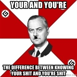 TheGrammarNazi - your and you're The difference between knowing your shit and you're shit