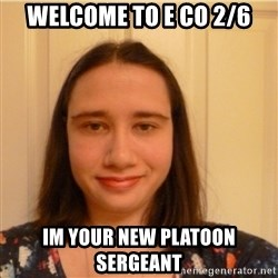 Scary b*tch. - Welcome to E Co 2/6 Im your new platoon sergeant