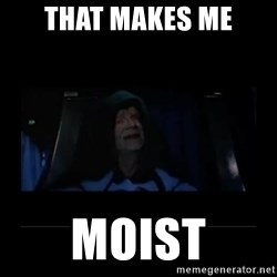 Emperor Palpatine - That makes me Moist
