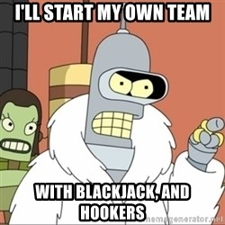 Bender PIMP 2 - i'll start my own team With blackjack, and hookers