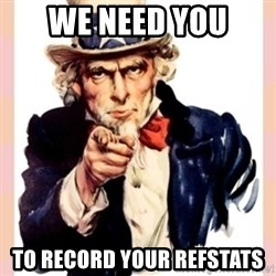 we need you - We NEed you To record your refstats