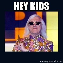 jimmysavile - HEY KIDS