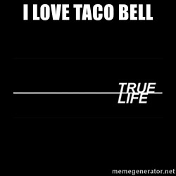 MTV True Life - I love taco bell