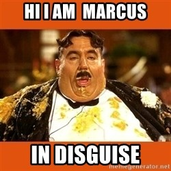Fat Guy - HI I AM  MARCUS IN DISGUISE