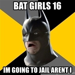 Bad Factman - bat girls 16 im going to jail arent i