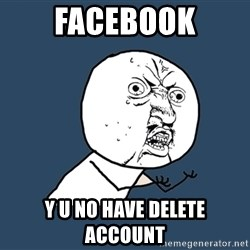 Y U No - Facebook y u no have delete account
