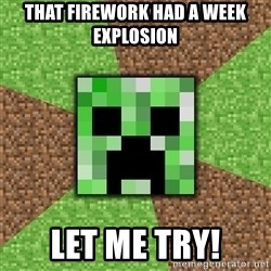 Minecraft Creeper - That firework had a week explosion let me try!